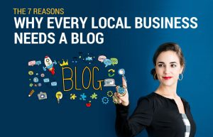 7 Reasons Why Every Local Business Needs a Blog